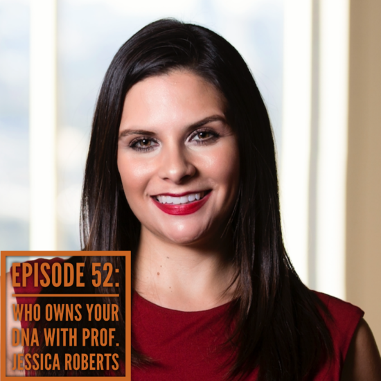 Episode 52: Who Owns Your DNA with Professor Jessica Roberts